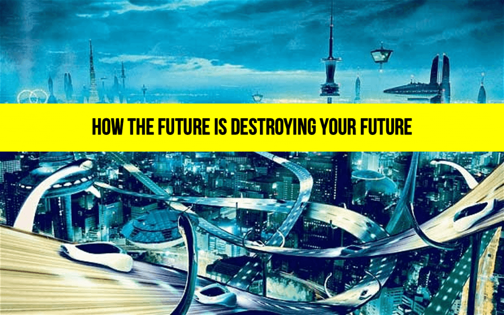 How The Future Is Destroying