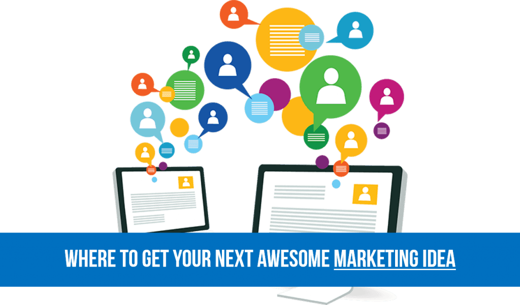 Where to get your next awesome marketing idea